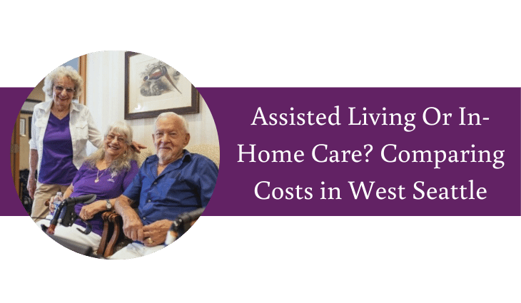 Assisted Living Or In-Home Care? Comparing Costs in West Seattle