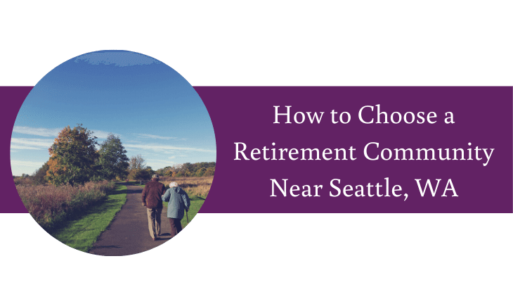 How to Choose a Retirement Community Near Seattle, WA