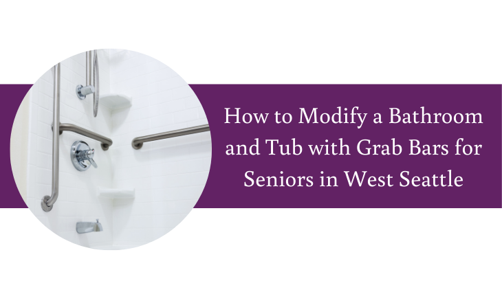 How to Modify a Bathroom and Tub with Grab Bars for Seniors in West Seattle