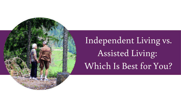 Independent Living vs. Assisted Living Which Is Best for You?