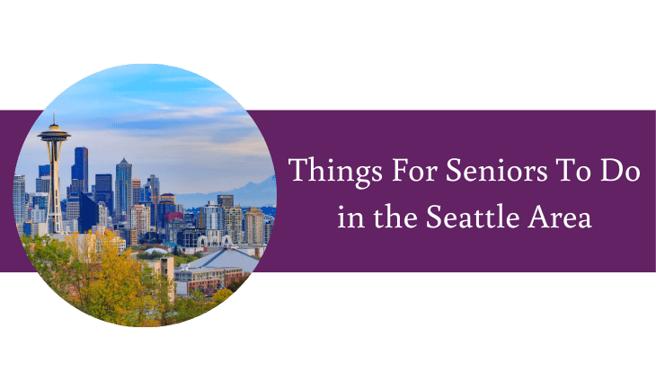 Things For Seniors To Do in the Seattle Area