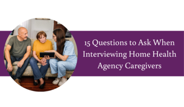 Questions to Ask When Interviewing Home Health Agency Caregivers
