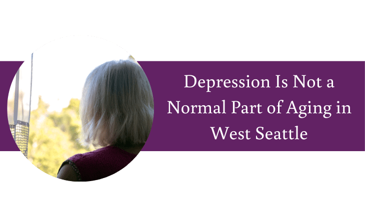 Depression is not a normal part of aging in West Seattle
