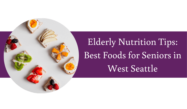 Elderly Nutrition Tips: Best Foods for Seniors in West Seattle
