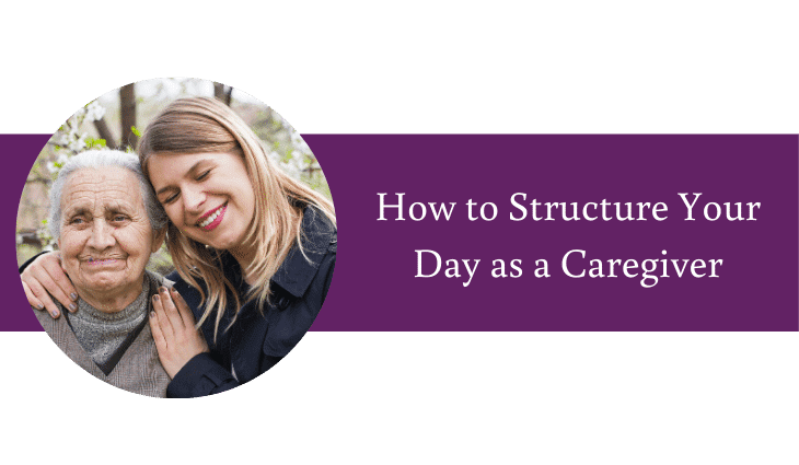 How to Structure Your Day as a Caregiver