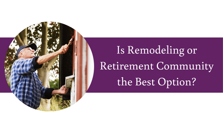 Is Remodeling or Retirement Community the Best Option for Seniors?