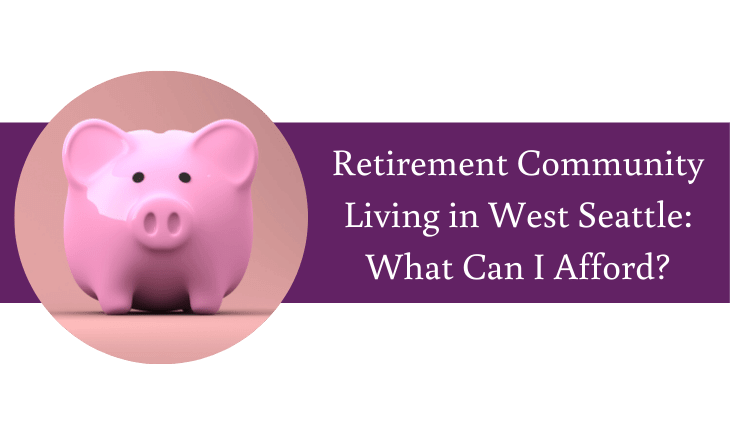 Retirement Community Living in West Seattle: What Can I Afford?