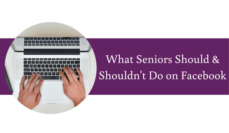 What Seniors Should and Shouldn't Do on Facebook