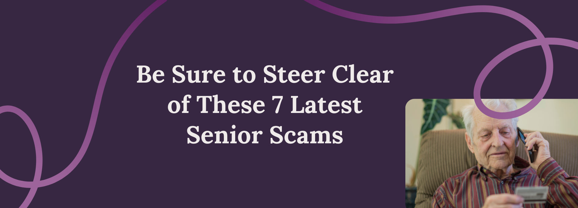 Be Sure to Steer Clear of These 7 Latest Senior Scams