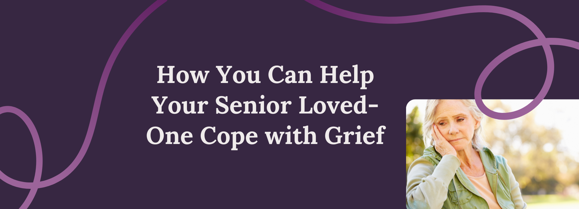 How Can you Help Your Senior Loved One Cope With Grief