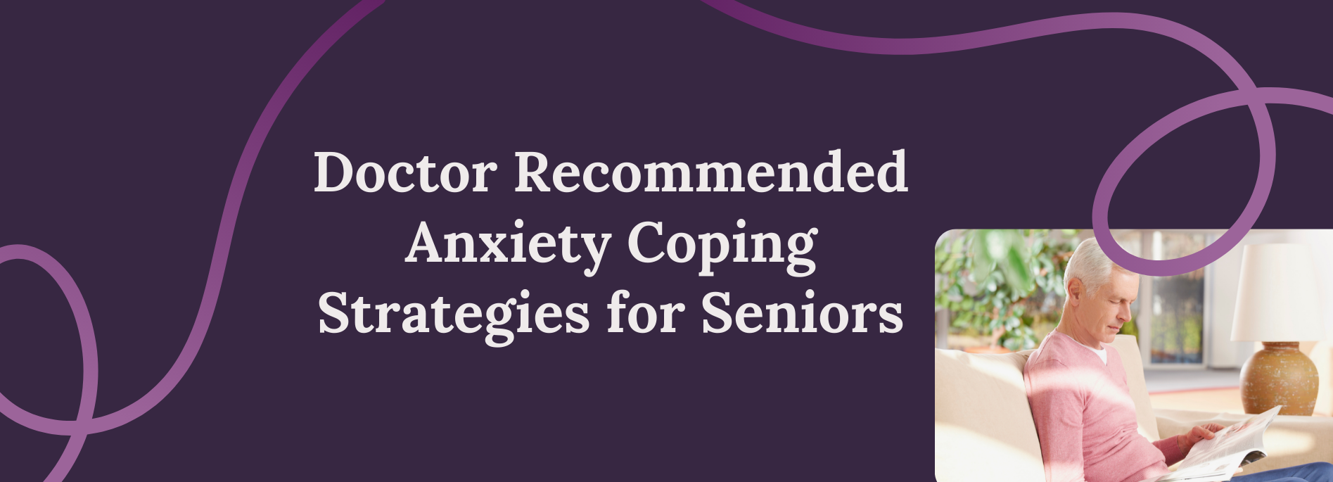 Doctor Recommended Anxiety Coping Strategies for Seniors