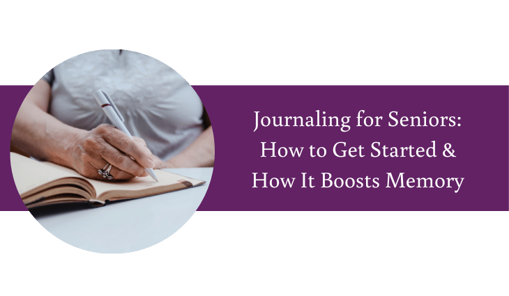 Journaling for Seniors: How to Get Started & How It Boost Memory